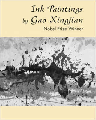 Ink Paintings by Gao Xingjian: Nobel Prize Winner (Hardback)