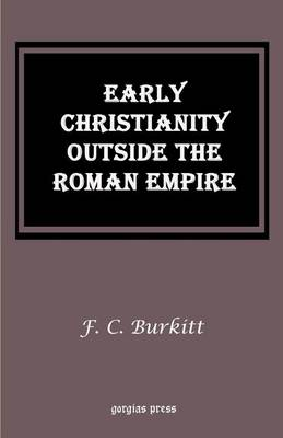 Early Christianity Outside the Roman Empire: Lectures on Aphrahat Bardaisan and Judas Thomas (Paperback)
