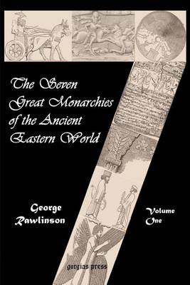 The Seven Great Monarchies of the Ancient Eastern World (vol. 1: Chaldea and Assyria): v. 1 (Paperback)