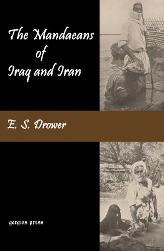The Mandaeans of Iraq and Iran: Their Cults, Customs, Magic Legends, and Folklore (Paperback)