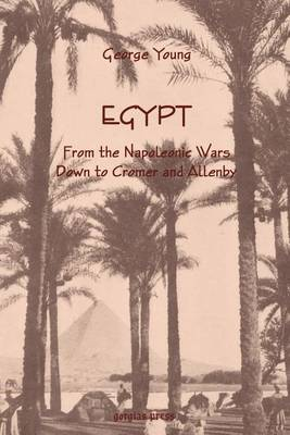 Egypt from the Napoleonic Wars Down to Cromer and Allenby (Paperback)