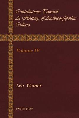 Contributions Toward a History of Arabico-Gothic Culture: v. 4 (Paperback)
