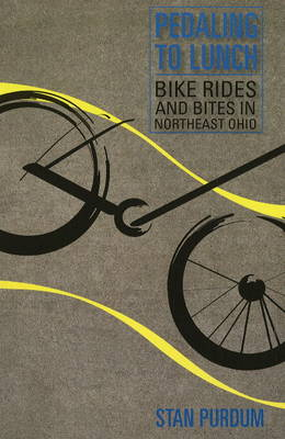 Pedaling to Lunch: Bike Rides and Bites in Northeast Ohio (Paperback)