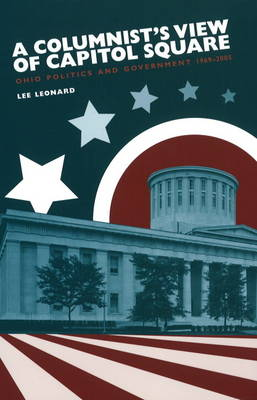 Columnist's View of Capitol Square: Ohio Politics and Government, 1969-2005 (Hardback)