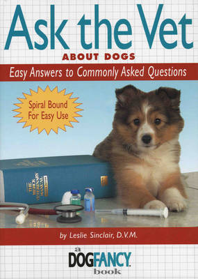 Ask the Vet About Dogs: Easy Answers to Commonly Asked Questions (Spiral bound)