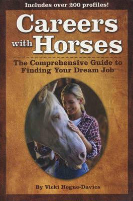 Careers with Horses: The Comprehensive Guide to Finding Your Dream Job (Paperback)