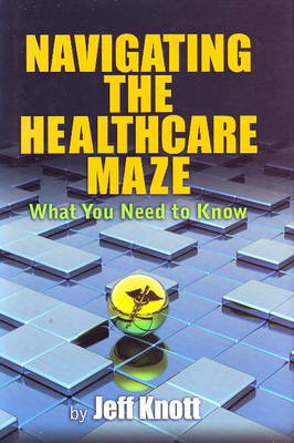 Navigating the Healthcare Maze: What You Need to Know (Hardback)