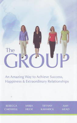The GROUP: An Amazing Way to Achieve Success, Happiness & Extraordinary Relationships (Hardback)