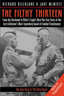 The Filthy Thirteen: The True Story of the Dirty Dozen (Paperback)