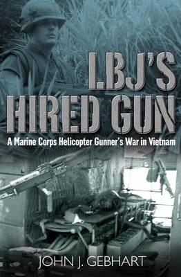 L.B.J'S Hired Gun: A Marine Corps Helicopter Gunner and the War in Vietnam (Hardback)