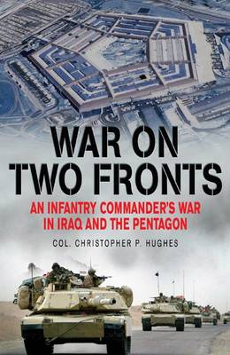 War on Two Fronts: An Infantry Commander's War in Iraq and the Pentagon (Hardback)