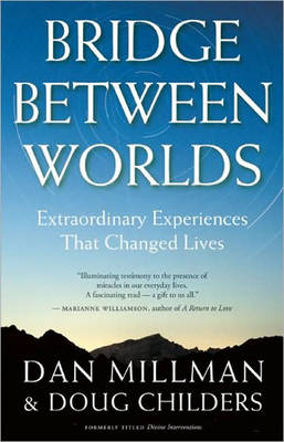 Bridge Between Worlds: Extraordinary Experiences That Changed Lives (Paperback)