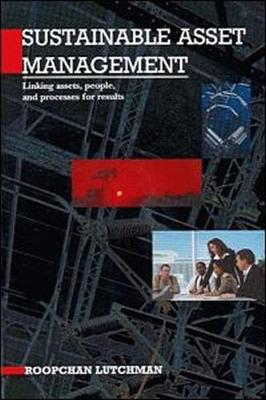 Sustainable Asset Management: Linking Assets, People and Processes for Results (Hardback)