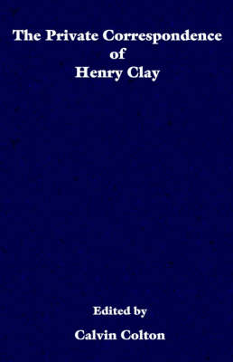 The private correspondence of Henry Clay (Paperback)