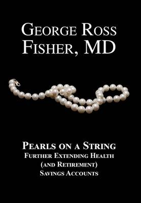 Pearls on a String: Further Extending Health (and Retirement) Savings Accounts (Hardback)