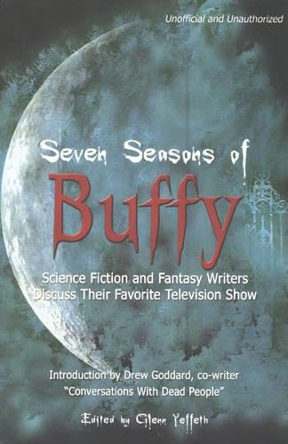 Seven Seasons of Buffy: Science Fiction and Fantasy Writers Discuss Their Favorite Television Show (Paperback)