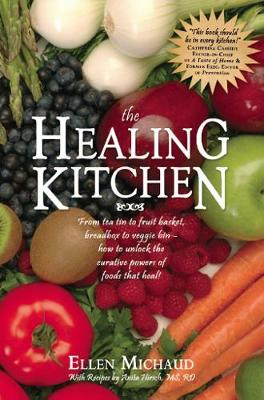 The Healing Kitchen: From Tea Tin to Fruit Basket, Breadbox to Veggie Bin-How to Unlock the Curative Powers of Foods that Heal! (Paperback)