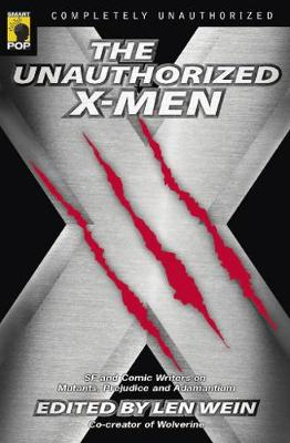 The Unauthorized X-Men: SF And Comic Writers on Mutants, Prejudice, And Adamantium (Paperback)