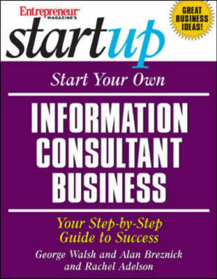 Start Your Own Information Consultant Business: Your Step-by-Step Guide to Success (Paperback)