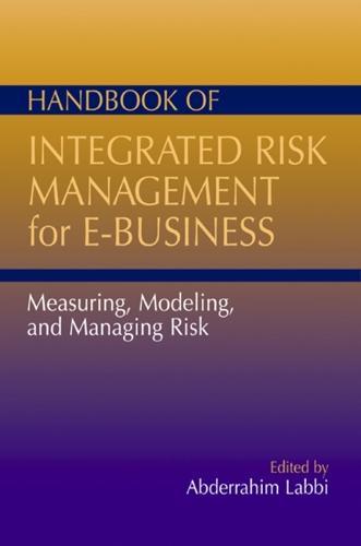 Handbook of Integrated Risk Management for E-Business: Measuring, Modeling and Managing Risk (Hardback)