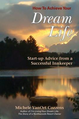 How to Achieve Your Dream Life: Start-Up Advice from a Successful Innkeeper (Paperback)