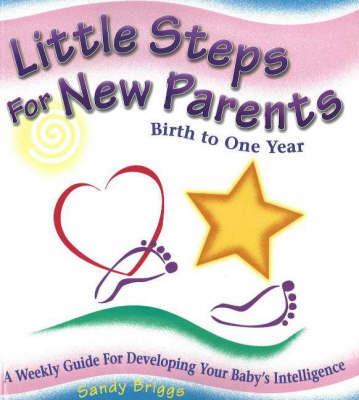 Little Steps for New Parents: A Weekly Guide for Developing Your Baby's Intelligence (Paperback)