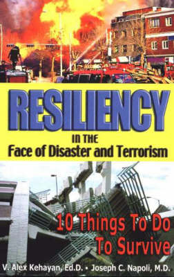 Resiliency in the Face of Disaster and Terrorism: 10 Things to Do to Survive (Paperback)