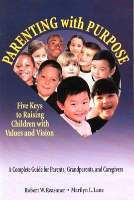 Parenting with Purpose: Five Keys to Raising Children with Values and Vision (Paperback)
