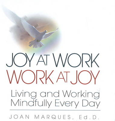Joy at Work Work at Joy: Living and Working Mindfully Every Day (Hardback)
