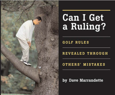 Can I Get a Ruling: Golf Rules Revealed Through Others' Mistakes (Hardback)