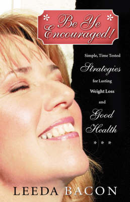 Be Ye Encouraged!: Simple, Time Tested Strategies for Lasting Weight Loss and Good Health (Paperback)