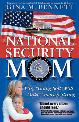 """National Security Mom: Why """"Going Soft"""" Will Make America Strong (Hardback)"""