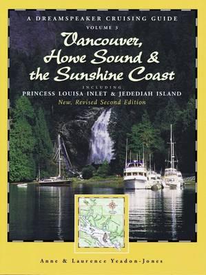 Dreamspeaker Crusing Guide: Volume 3 -- Vancouver, Howe Sound, & the Sunshine Coast: Including Princess Louisa Inlet & Jedediah Island (Paperback)