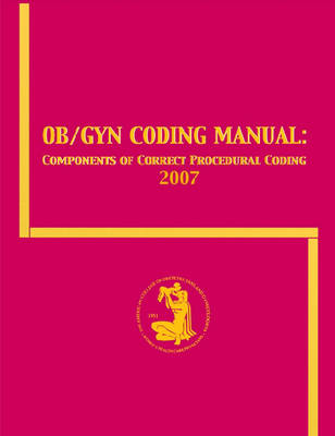OB/GYN Coding Manual 2007: Components of Correct Procedural Coding (Paperback)