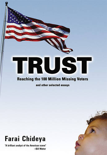 Trust: Reaching the 100 Million Missing Voters and Other Selected Essays (Paperback)