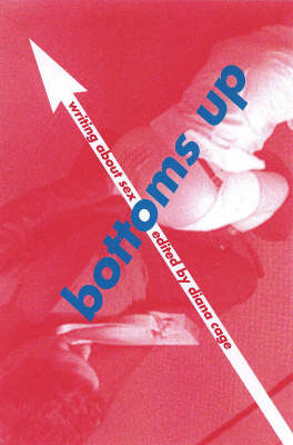 Bottoms Up: Writings About Sex (Paperback)
