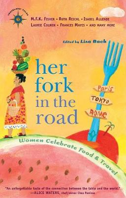 Her Fork in the Road: Women Celebrate Food and Travel - Travelers' Tales Guides (Paperback)