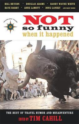 Not So Funny When It Happened: The Best of Travel Humor and Misadventure (Paperback)