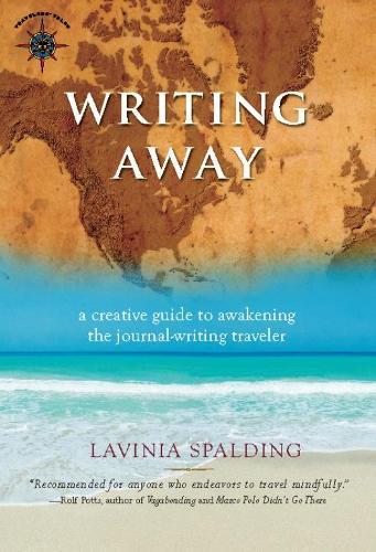 Writing Away: A Creative Guide to Awakening the Journal-Writing Traveler (Paperback)