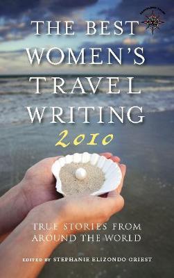 The Best Women's Travel Writing 2010: True Stories from Around the World - Best Women's Travel Writing 9.00 (Paperback)