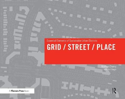 Grid/ Street/ Place: Essential Elements of Sustainable Urban Districts (Hardback)