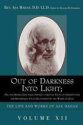 Out of Darkness into Light; Or, The Hidden Life made Manifest through facts of Observation and Experience: Facts Elucidated by the Word of God. (Paperback)