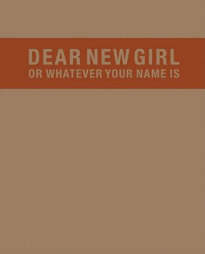 Dear New Girl or Whatever Your Name Is (Hardback)