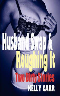 Husband Swap and Roughing It: Two Dirty Stories (Paperback)