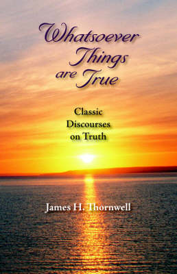 Whatsoever Things Are True: Classic Discourses on Truth (Paperback)