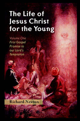 The Life of Jesus Christ for the Young: Volume One (Paperback)