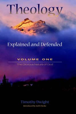 Theology: Explained and Defended - Volume One (Hardback)