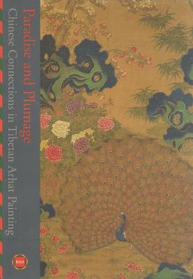 Paradise And Plumage: Chinese Connections In Tibetan Arhat Paintings (Paperback)