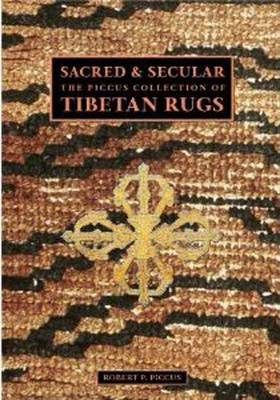 Sacred And Secular: The Piccus Collection of Tibetan Rugs (Hardback)