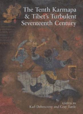 The Tenth Karmapa & Tibet's Turbulent Seventeenth Century (Hardback)